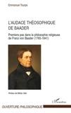Emmanuel Tourpe - L'audace théosophique de Baader - Premiers pas dans la philosophie religieuse de Franz von Baader (1765-1841).