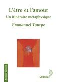 Emmanuel Tourpe - L'être et l'amour - Un itinéraire métaphysique.