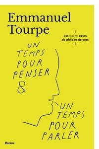 Emmanuel Tourpe - Un temps pour penser et un temps pour parler - Les tout-petits-cours de philo et de com.