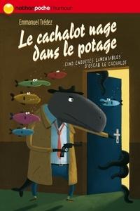 Emmanuel Trédez - Le cachalot nage dans le potage - Cinq enquêtes lamentables d'Oscar le Cachalot.