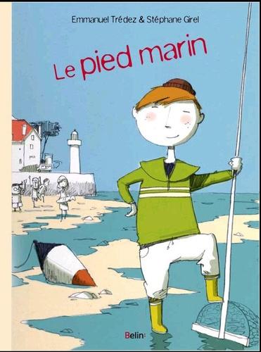 Emmanuel Trédez et Stéphane Girel - Le pied marin.