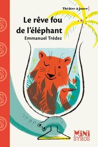 Emmanuel Trédez - Le rêve fou de l'éléphant.