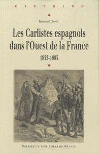 Emmanuel Tronco - Les Carlistes espagnols dans l'Ouest de la France (1833-1883).