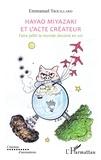 Emmanuel Trouillard - Hayao Miyazaki et l'acte créateur - Faire jaillir le monde dessiné en soi.