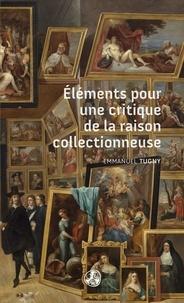 Emmanuel Tugny - Elements pour une critique de la raison collectionneuse.