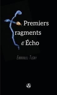 Emmanuel Tugny - Premiers fragments d'Echo.