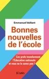 Emmanuel Vaillant - Bonnes nouvelles de l'école - Ces profs transforment l'Education Nationale et vous ne le savez pas !.