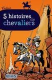 Emmanuel Viau et Victoire Labauge - 5 histoires de chevaliers.