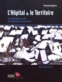 Emmanuel Vigneron - L'hôpital & le territoire - De la coordination aux GHT : une histoire pour le temps présent.