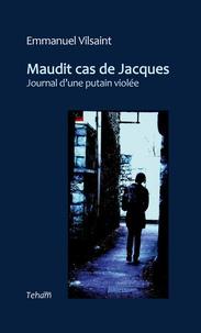 Emmanuel Vilsaint - Maudit cas de Jacques - Journal d'une putain violée.