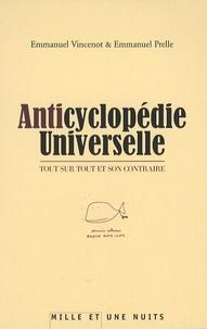 Emmanuel Vincenot et Emmanuel Prelle - Anticyclopédie universelle - Tout sur tout et son contraire.