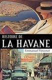 Emmanuel Vincenot - Histoire de La Havane.