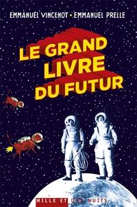 Emmanuel Vincenot et Emmanuel Prelle - Le grand livre du futur - L'avenir comme vous ne l'avez jamais vu.