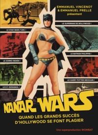 Emmanuel Vincenot et Emmanuel Prelle - Nanar Wars - Une anthologie du cinéma de contrefaçon.