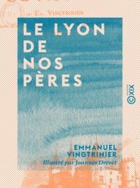 Emmanuel Vingtrinier et Joannès Drevet - Le Lyon de nos pères.