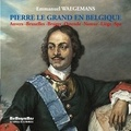 Emmanuel Waegemans - Pierre le Grand en Belgique - Anvers, Bruxelles, Bruges, Ostende, Namur, Liège, Spa.