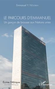 Emmanuel Y. N'GORAN - Le parcours d'Emmanuel - Un garçon de brousse aux Nations unies.