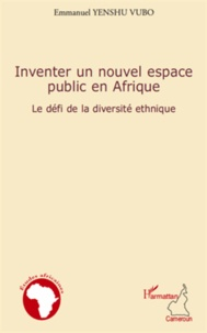 Emmanuel Yenshu Vubo - Inventer un nouvel espace public en Afrique - Le défi de la diversité ethnique.