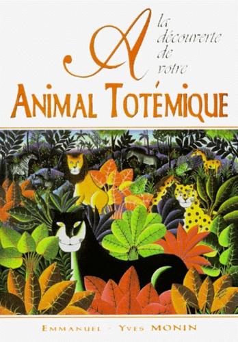 Emmanuel-Yves Monin - À la découverte de votre animal totémique.