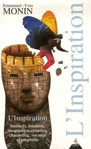 Emmanuel-Yves Monin - L'Inspiration - Instincts, intuition, imagination créatrice, channeling, voyange et prophétisme....