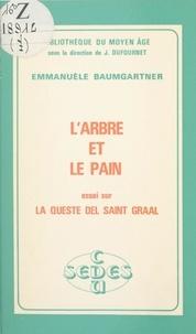 """Emmanuèle Baumgartner et Jean Dufournet - L'arbre et le pain. Essai sur """"La Queste del Saint Graal""""."""