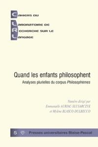 Emmanuèle++blasco-dulbecco, m Auriac-slusarczyk - Quand les enfants philosophent - Analyses plurielles du corpus Philosophèmes.