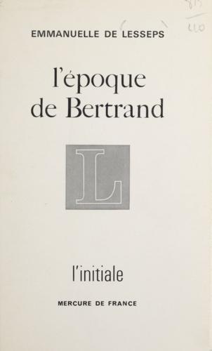 EPOQUE DE BERTRAND