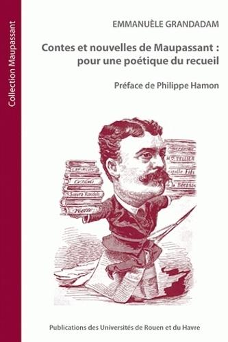 Emmanuèle Grandadam - Contes et nouvelles de Maupassant : pour une poétique du recueil.
