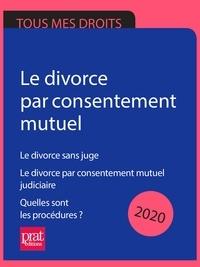 Emmanuèle Vallas - Le divorce par consentement mutuel 2020 - Le divorce sans juge ; Le divorce par consentement mutuel judiciaire ; Quelles sont les procédures ?.
