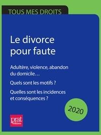 Emmanuèle Vallas - Le divorce pour faute 2020 - Adultère, violence, abandon du domicile. Quels sont les motifs ? Quelles sont les incidences et conséquences ?.