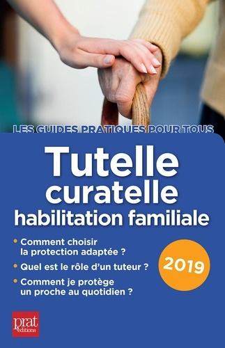 Tutelle, curatelle, habilitation familiale  Edition 2019
