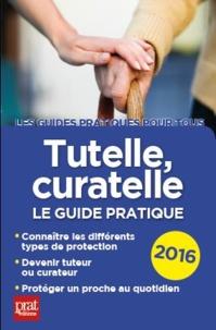 Emmanuèle Vallas-Lenerz - Tutelle, curatelle - Le guide pratique.