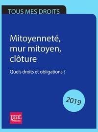 Emmanuèle Vallas et Sylvie Lacroux - Mitoyenneté, mur mitoyen, clôture 2019 - Quels droits et obligations ?.