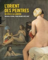 Emmanuelle Amiot-Saulnier - L'Orient des peintres - Du rêve à la lumière.