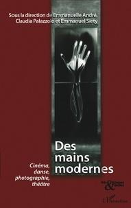 Emmanuelle André et Claudia Palazzolo - Des mains modernes - Cinéma, danse, photographie, théâtre.