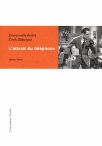 Emmanuelle André et Dork Zabunyan - L'attrait du téléphone.