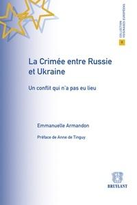 Emmanuelle Armandon - La Crimée entre Russie et Ukraine - Un conflit qui n'a pas eu lieu.