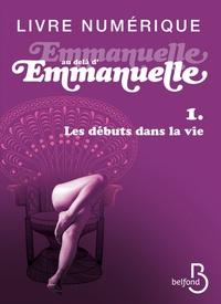 Emmanuelle Arsan - Emmanuelle au-delà d'Emmanuelle Tome 1 : Les débuts dans la vie suivi de Les soleils d'Emmanuelle.