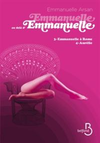 Emmanuelle Arsan - Emmanuelle au-delà d'Emmanuelle Tome 2 : Emmanuelle à Rome Suivi de Aurélie.