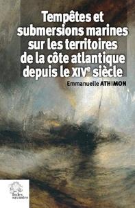 Emmanuelle Athimon - Tempêtes et submersions marines dans les territoires de la côte atlantique (XIVe-XVIIIe siècle).