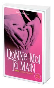 Emmanuelle Aublanc - Donne-moi ta main Tome 1 : L'amour victorieux.