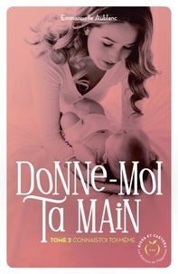 Emmanuelle Aublanc - Donne-moi ta main - tome 2 Connais-toi toi-même.