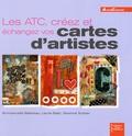 Emmanuelle Ballereau et Laurie Batic - Les ATC, créez et échangez vos cartes d'artistes.