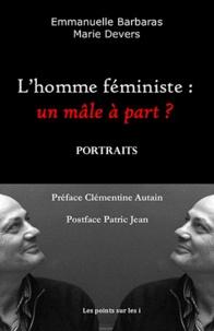 Emmanuelle Barbaras et Marie Devers - L'homme féministe : un mâle à part ?.