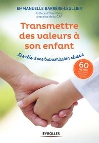 Emmanuelle Barrère-Leullier - Transmettre des valeurs à son enfant - Les clés d'une transmission réussie.