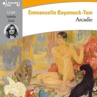 Emmanuelle Bayamack-Tam et Isabelle Carré - Arcadie.