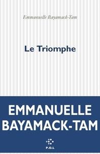 Emmanuelle Bayamack-Tam - Le Triomphe.