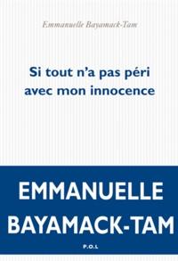 Emmanuelle Bayamack-Tam - Si tout n'a pas péri avec mon innocence.