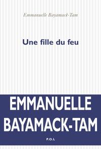 Emmanuelle Bayamack-Tam - Une fille du feu.