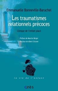 Emmanuelle Bonneville-Baruchel - Les traumatismes relationnels précoces - Clinique de l'enfant placé.